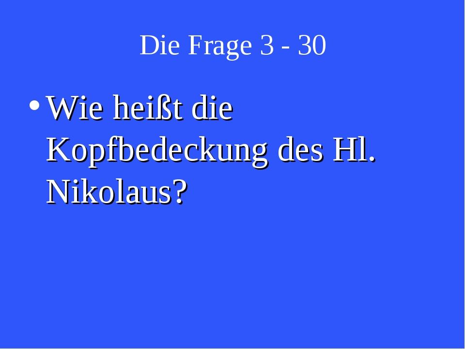 Die Frage 3 - 30 Wie heißt die Kopfbedeckung des Hl. Nikolaus?