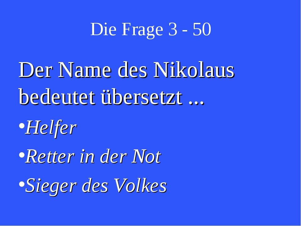 Die Frage 3 - 50 Der Name des Nikolaus bedeutet übersetzt ... Helfer Retter i...