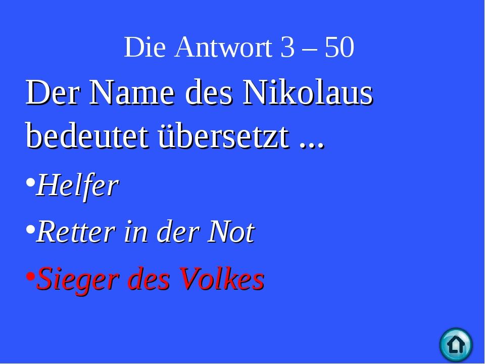 Die Antwort 3 – 50 Der Name des Nikolaus bedeutet übersetzt ... Helfer Retter...