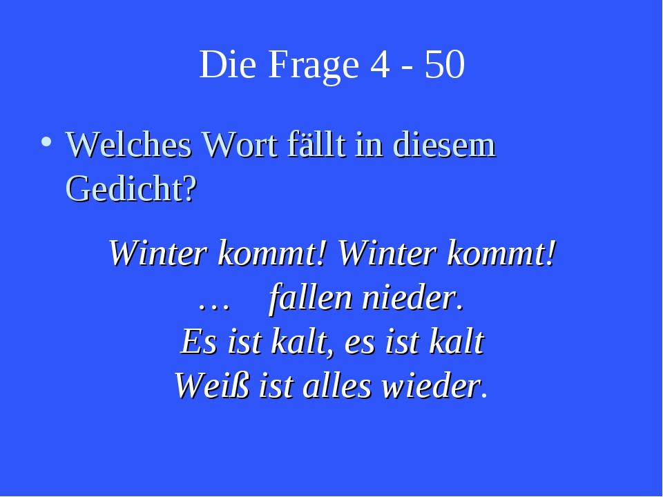 Die Frage 4 - 50 Welches Wort fällt in diesem Gedicht? Winter kommt! Winter k...