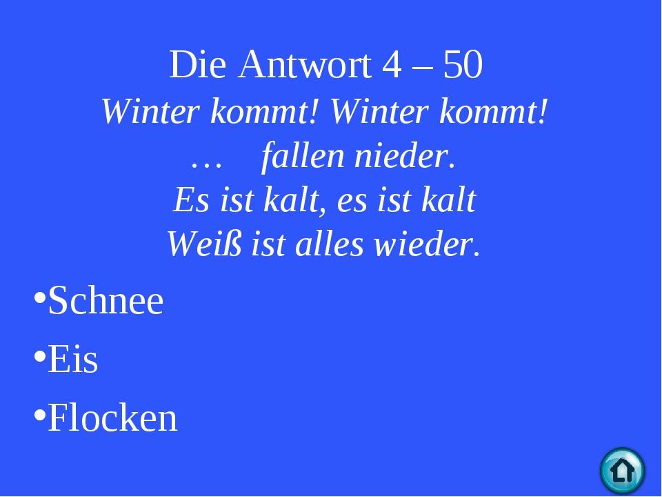 Die Antwort 4 – 50 Winter kommt! Winter kommt! … fallen nieder. Es ist kalt,...