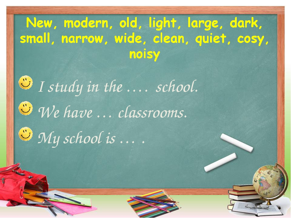 I study in the …. school. We have … classrooms. My school is … .