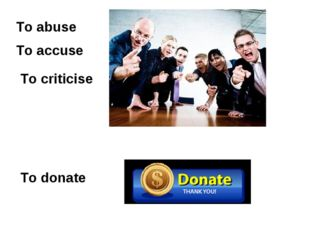 To abuse To criticise To accuse To donate