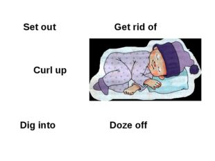 Set out Get rid of Curl up Dig into Doze off