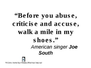 """""""Before you abuse, criticise and accuse, walk a mile in my shoes."""" American s"""