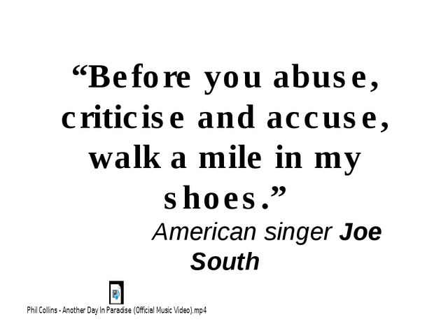 """""""Before you abuse, criticise and accuse, walk a mile in my shoes."""" American s..."""