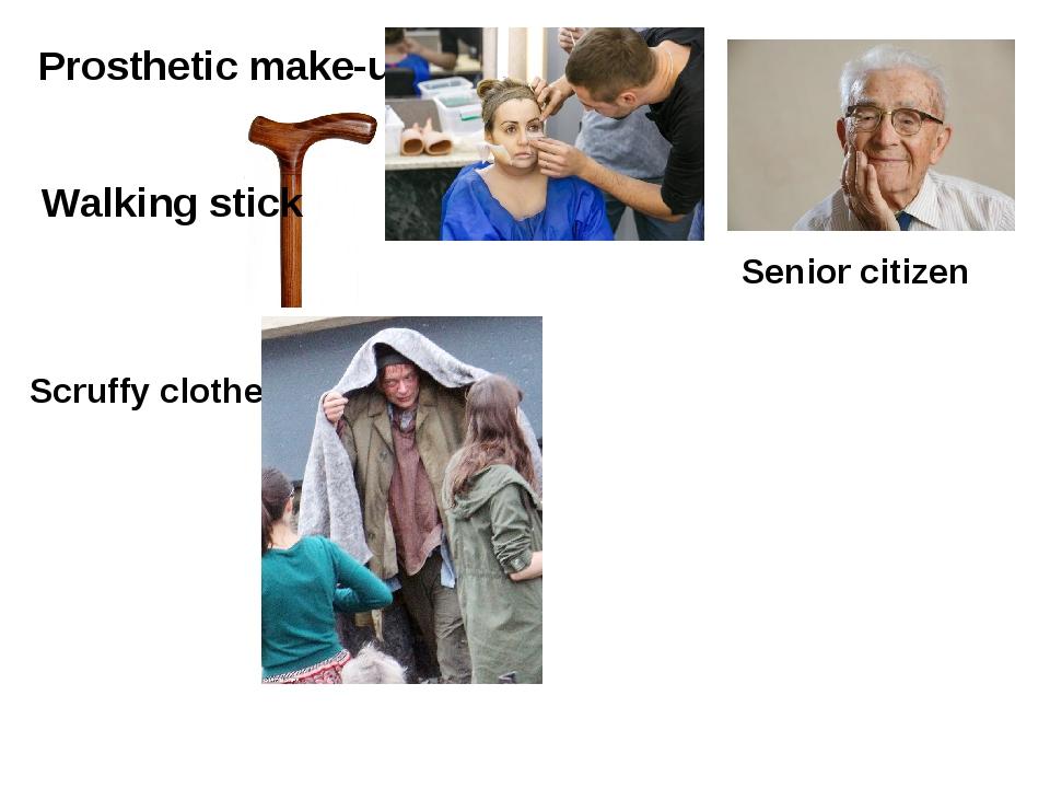Prosthetic make-up Walking stick Senior citizen Scruffy clothes