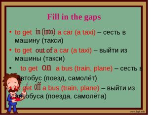 to get … a car (a taxi) – сесть в машину (такси) to get … a car (a taxi) – вы