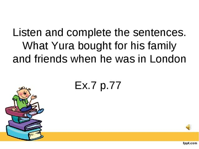 Listen and complete the sentences. What Yura bought for his family and frien...