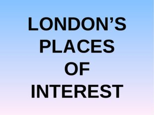 LONDON'S PLACES OF INTEREST