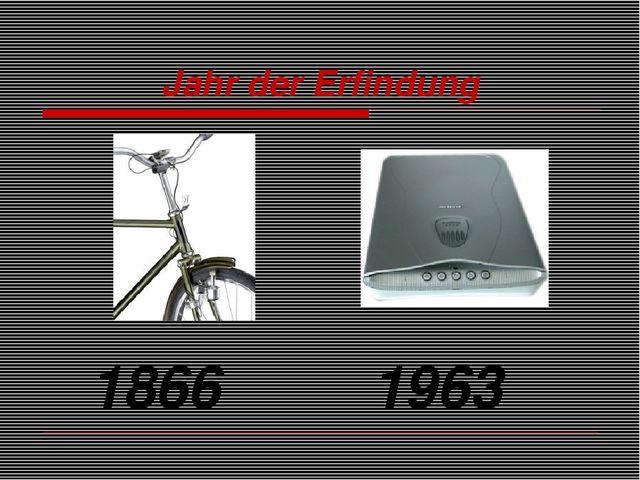 Jahr der Erfindung 1866 1963