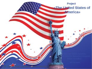 Project «The United States of America» Done by: Tanya Zadorina, Arina Valeeva