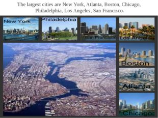 The largest cities are New York, Atlanta, Boston, Chicago, Philadelphia, Los
