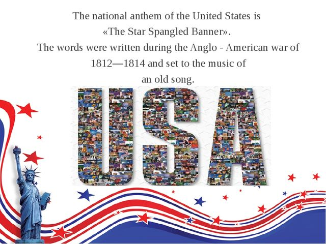 The national anthem of the United States is «The Star Spangled Banner». The w...
