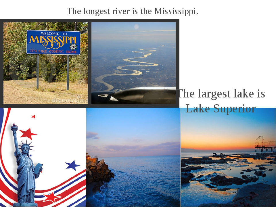 The longest river is the Mississippi. The largest lake is Lake Superior