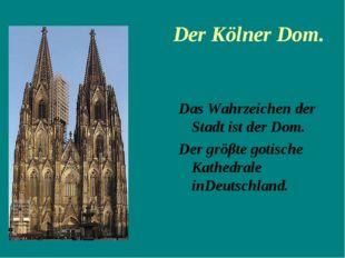 Der Kölner Dom. Das Wahrzeichen der Stadt ist der Dom. Der gröβte gotische K