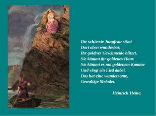 Die schönste Jungfrau sitzet Dort oben wunderbar, Ihr goldnes Geschmeide bli