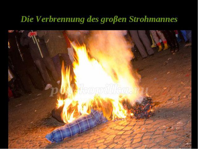Die Verbrennung des groβen Strohmannes