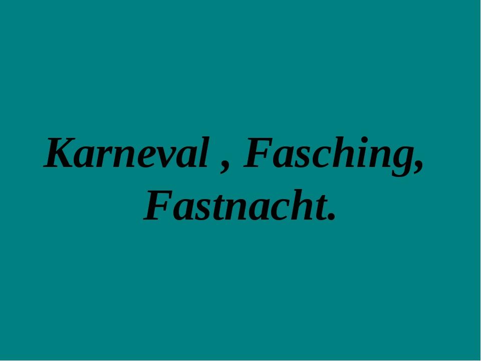 Karneval , Fasching, Fastnacht.