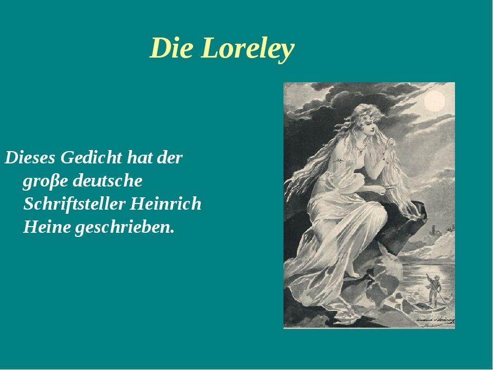 Die Loreley Dieses Gedicht hat der groβe deutsche Schriftsteller Heinrich Hei...
