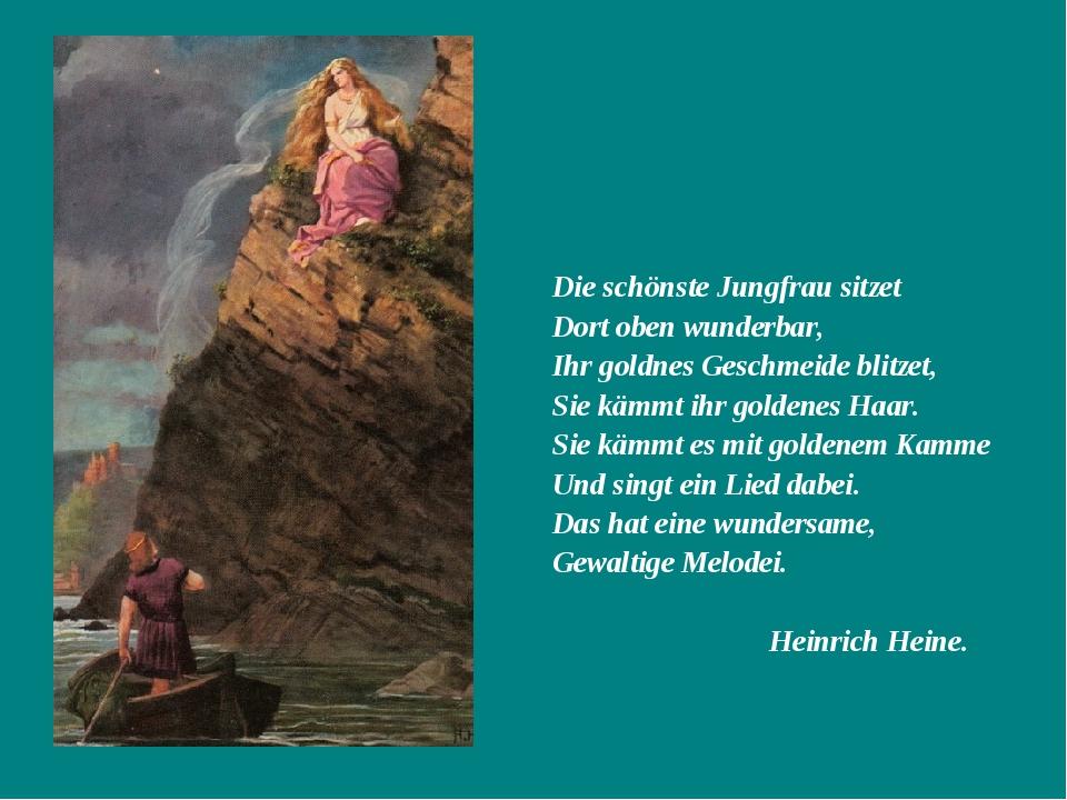 Die schönste Jungfrau sitzet Dort oben wunderbar, Ihr goldnes Geschmeide bli...