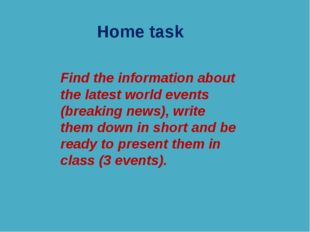Home task Find the information about the latest world events (breaking news),