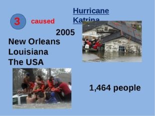 3 caused Hurricane Katrina New Orleans Louisiana The USA 2005 1,464 people