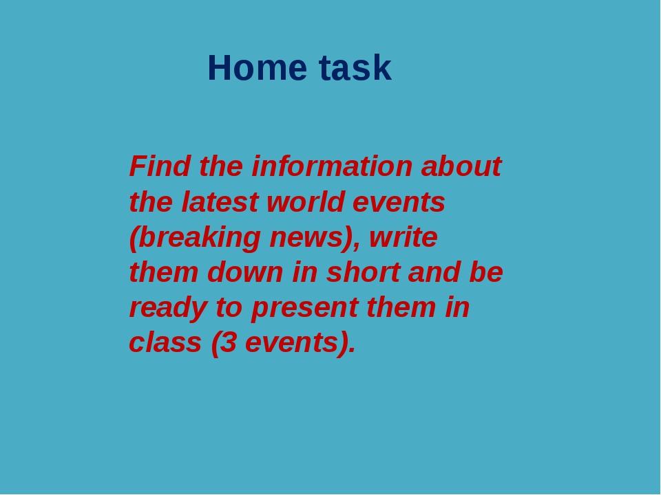 Home task Find the information about the latest world events (breaking news),...