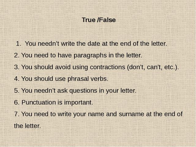 True /False 1. You needn't write the date at the end of the letter. 2. You ne...