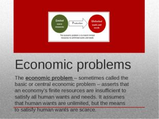 Economic problems The economic problem – sometimes called the basic or centra