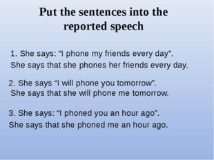 "Put the sentences into the reported speech 1. She says: ""I phone my friends e"