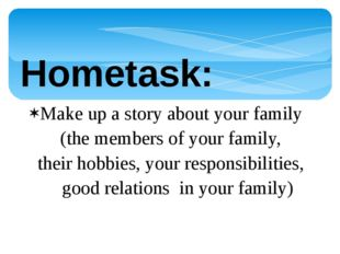 Make up a story about your family (the members of your family, their hobbies,