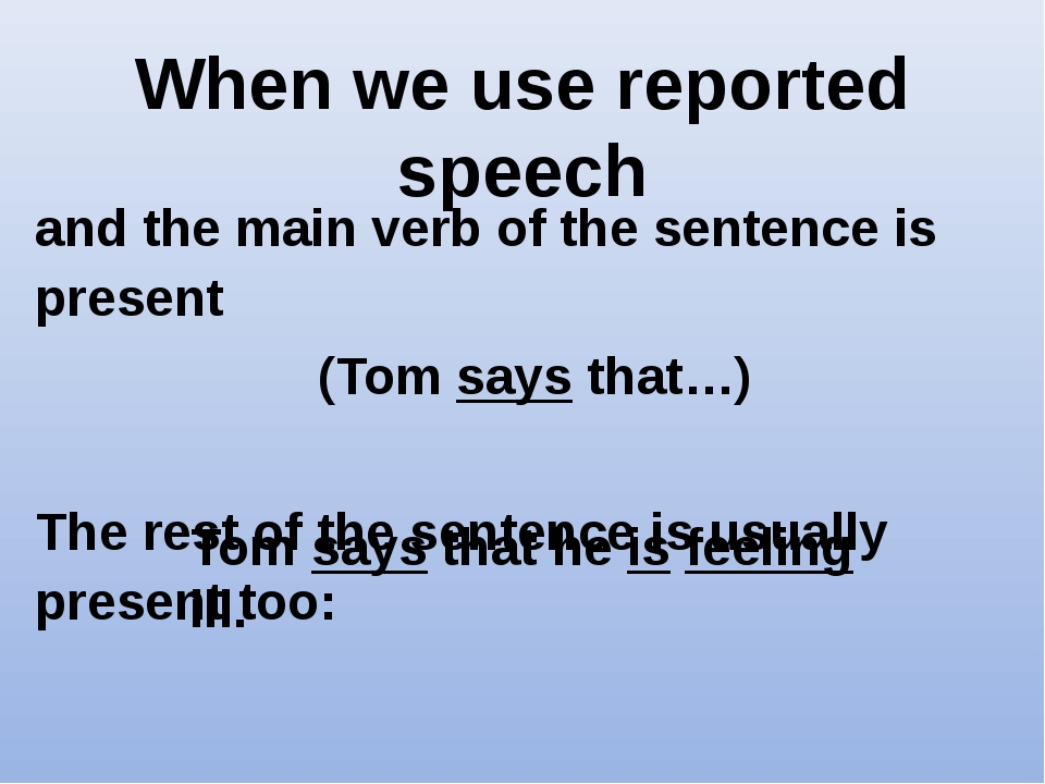 When we use reported speech and the main verb of the sentence is present (Tom...