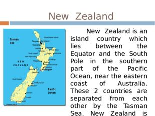 New Zealand New Zealand is an island country which lies between the Equator