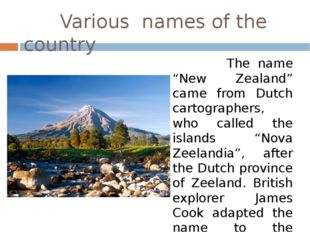 "Various names of the country The name ""New Zealand"" came from Dutch cartogra"
