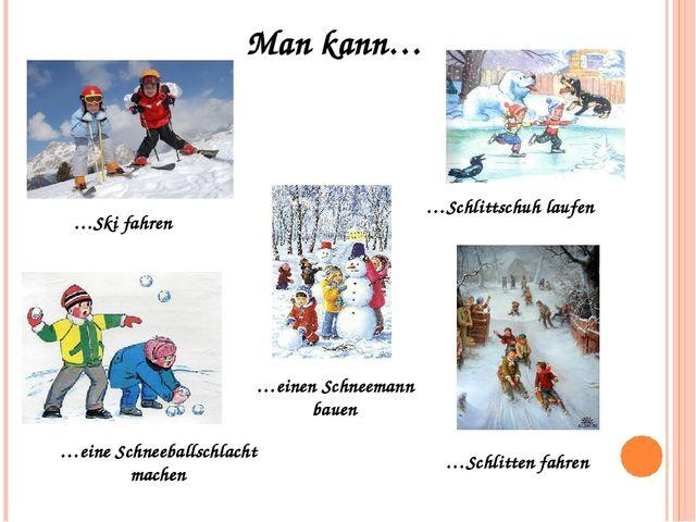 …Ski fahren …Schlittschuh laufen …einen Schneemann bauen …eine Schneeballschl...