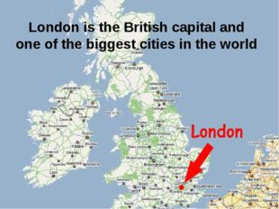 London is the British capital and one of the biggest cities in the world