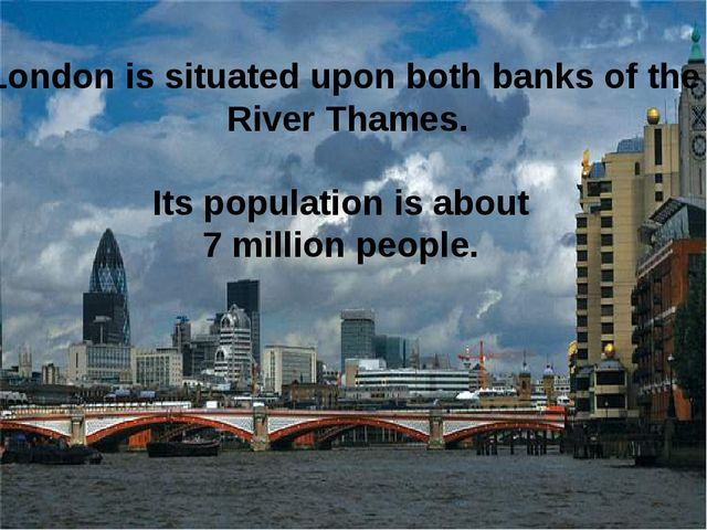 London is situated upon both banks of the River Thames. Its population is abo...