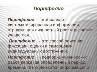 Портфолио Портфолио – отобранная систематизированная информация, отражающая л