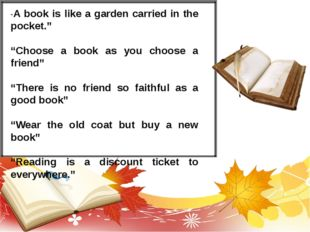 """A book is like a garden carried in the pocket."" ""Choose a book as you choose"