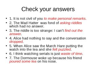 Check your answers 1. It is not civil of you to make personal remarks. 2. The