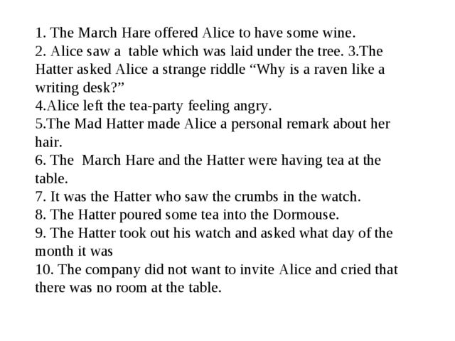 1. The March Hare offered Alice to have some wine. 2. Alice saw a table which...