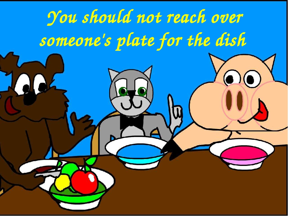 You should not reach over someone's plate for the dish