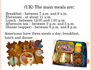 (UK) The main meals are: Breakfast - between 7 a.m. and 9 a.m. Elevenses - at