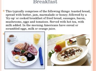Breakfast This typically comprises of the following things: toasted bread, s