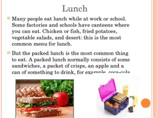 Lunch Many people eat lunch while at work or school. Some factories and schoo