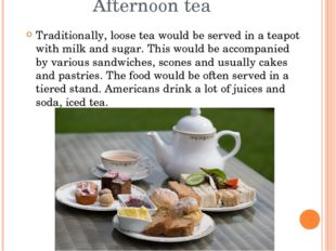 Afternoon tea Traditionally, loose tea would be served in a teapot with milk