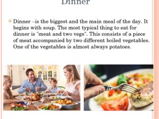 Dinner Dinner –is the biggest and the main meal of the day. It begins with so