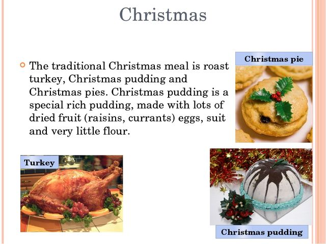 Christmas The traditional Christmas meal is roast turkey, Christmas pudding a...