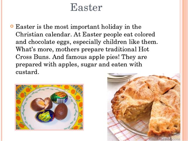 Easter Easter is the most important holiday in the Christian calendar. At Eas...